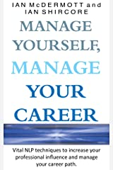 Manage Yourself, Manage Your Career: Vital NLP techniques to increase your professional influence and manage your career path Kindle Edition