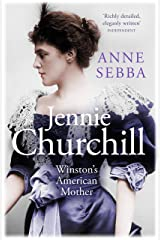 Jennie Churchill: Winston's American Mother Kindle Edition