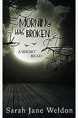Morning has Broken: A Short Read Kindle Edition