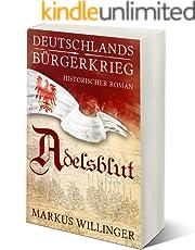 Adelsblut (Die Deutschlands Bürgerkrieg Saga ( Historische Romane ) 1)