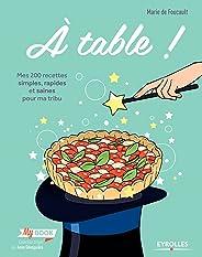 A table !: Mes 200 recettes simples, rapides et saines pour ma tribu (My book)