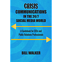 Crisis Communications in the 24/7 Social Media World: A Guidebook for CEOs and Public Relations Professionals`