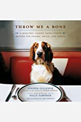 Throw Me A Bone: 50 Healthy, Canine Taste-Tested Recipes for Snacks, Meals, and Treats Paperback