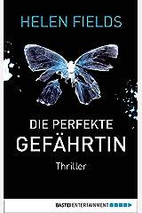 Die perfekte Gefährtin: Thriller (German Edition) Kindle Edition