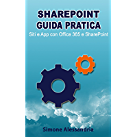 SharePoint Guida Pratica: Siti e App con Office 365 e SharePoint
