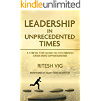 Leadership In Unprecedented Times: Guide to converting crisis into opportunities