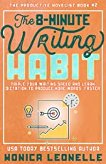 The 8-Minute Writing Habit for Novelists: Triple Your Writing Speed and Learn Dictation to Produce More Words, Faster (The Productive Novelist #2)