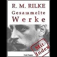 Rilke - Gesammelte Werke: 352 Werke auf 2000 Seiten - Das Marien-Leben, Sonette an Orpheus, Das Stundenbuch…