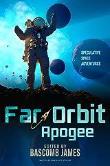 Far Orbit Apogee (Far Orbit Anthology Series Book 2) Kindle Edition