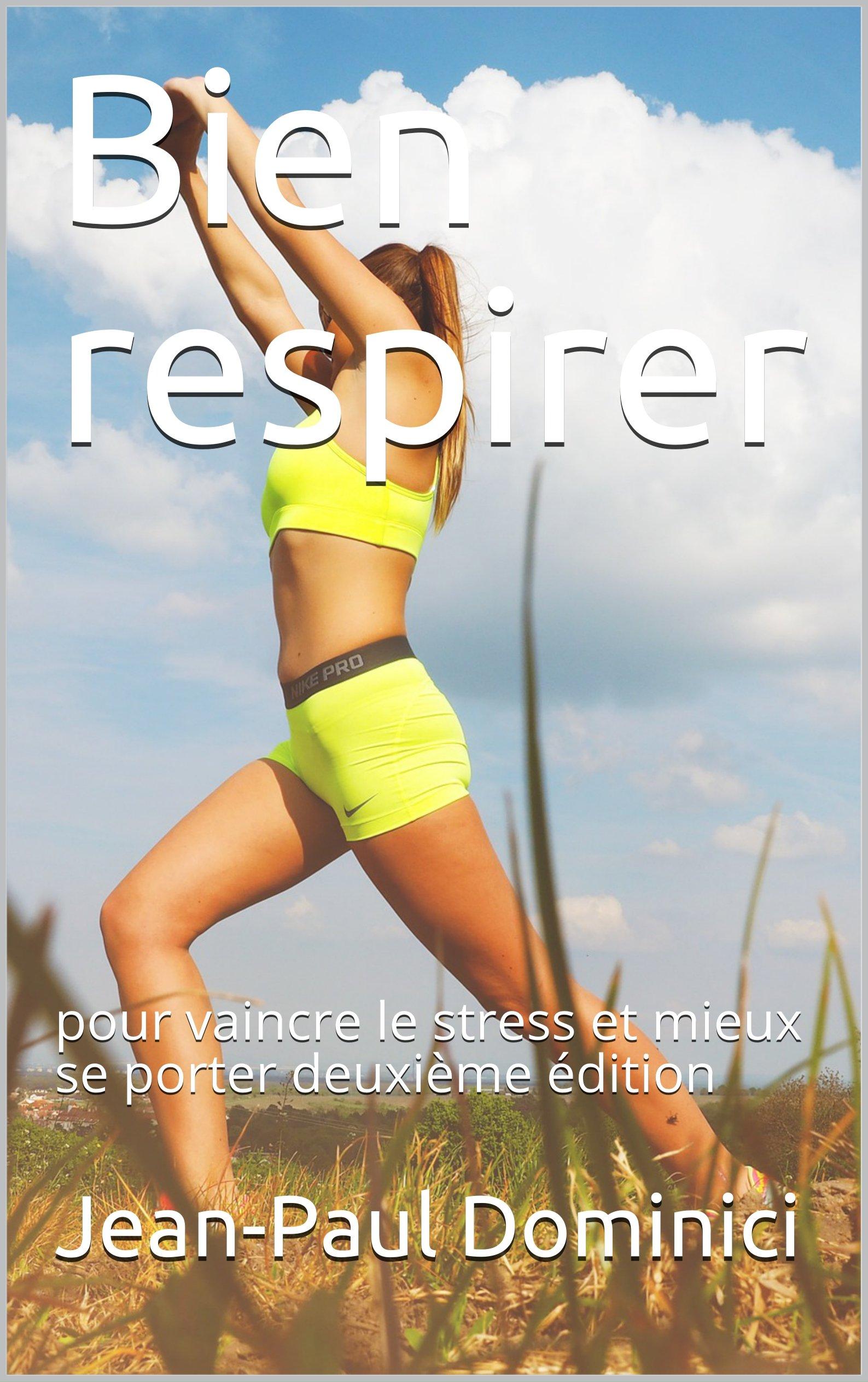 Bien respirer : pour vaincre le stress et mieux se porter deuxième édition (la vie augmentée t. 1) por Jean-Paul Dominici