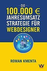 Die 100.000 € Jahresumsatz Strategie für Webdesigner: Was Sie als Web Developer abseits von Wordpress, Javascript und HTML für ein erfolgreiches Webdesign Business unbedingt benötigen Kindle Ausgabe