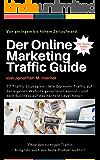 Der Online Marketing Traffic Guide: 77 Traffic Strategien - Wie DU mehr Traffic auf der eigenen Website generieren kannst - und dein Business auf das nächste Level hebst!