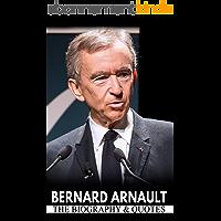 BERNARD ARNAULT : THE BIOGRAPHY & QUOTES (English Edition)