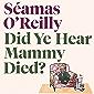 Did Ye Hear Mammy Died?: the bestselling memoir