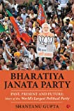 BHARATIYA JANATA PARTY: Past, Present and Future: Story of the World's Largest Political Party (BJP)