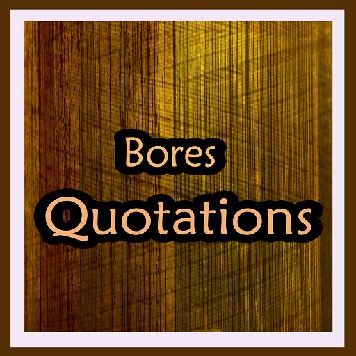 Bores Quotes -