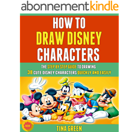 How To Draw Disney Characters The Step By Step Guide To Drawing 38 Cute Disney Characters Quickly And Easily English Edition Ebook Green Tina Martin Roy Amazon Fr
