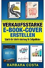 Verkaufsstarke E-Book-Cover erstellen: Schritt-für-Schritt-Anleitung für Selfpublisher.Professionelle E-Book-Cover einfach erstellen. Kindle Ausgabe