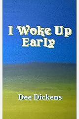 I Woke Up Early Kindle Edition