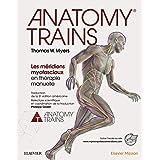 Anatomy Trains: Les méridiens myofasciaux en thérapie manuelle (Hors collection)
