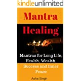 Mantra Healing: Mantras for Long Life, Health, Wealth, Success and Inner Peace