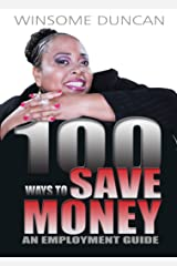 100 Ways To Save Money: An Employment Guide Kindle Edition