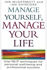 Manage Yourself, Manage Your Life: Vital NLP technique for personal well-being and professional success (Vital Nlp Techniques for Personal Wellbeing and Professional) Kindle Edition