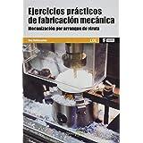 *Ejercicios prácticos de fabricación mecánica. Mecanización por arranque de viruta: 1 (MARCOMBO FORMACIÓN)