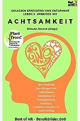 Gelassen Stressfrei & Entspannt Leben & Arbeiten mit Achtsamkeit: Berufsalltag bewältigen mit Selbstliebe Meditation & Entspannung, Resilienz & Selbstmotivation für mehr Erfolg Kindle Ausgabe