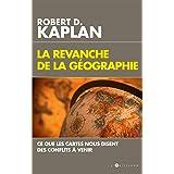 La Revanche de la géographie : Ce que les cartes nous disent des conflits à venir