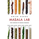 Masala Lab: The Science of Indian Cooking: The Science of Indian Cooking - the bestseller on food, the definitive book for ev