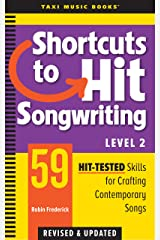 Shortcuts to Hit Songwriting Level Two: 59 Hit-Tested Skills for Crafting Contemporary Songs (Revised & Updated) Kindle Edition