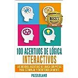 100 Acertijos de Lógica Interactivos: Los Mejores Acertijos de Lógica con Pistas para Estimular y Entretener su Mente (Acerti