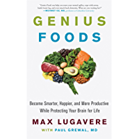 Genius Foods: Become Smarter, Happier, and More Productive While Protecting Your Brain for Life (Genius Living Book 1…
