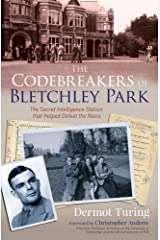 The Codebreakers of Bletchley Park: The Secret Intelligence Station that Helped Defeat the Nazis Kindle Edition