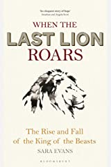 When the Last Lion Roars: The Rise and Fall of the King of the Beasts Hardcover