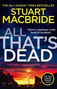 All That's Dead: The latest new 2020 crime thriller from the No.1 Sunday Times bestselling author (Logan McRae, Book 12)