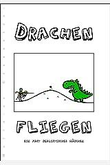 Drachen Fliegen - Ein fast realistisches Märchen (Neuausgabe) Kindle Ausgabe