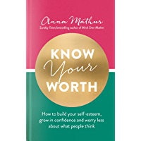 Know Your Worth: How to build your self-esteem, grow in confidence and worry less about what people think (English…
