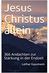 Jesus Christus allein: 366 Andachten zur Stärkung in der Endzeit Kindle Ausgabe