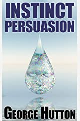 Instinct Persuasion: Leverage People's Ancient Instincts, Control Their Behavior, and Get Them To Do Anything Kindle Edition