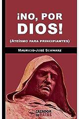 ¡No, por dios!: (Ateísmo para principiantes) Versión Kindle