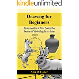 Drawing for Beginners.: From Novice to Pro. Learn the basics of sketching in no time! (Sketching for beginners Book 1)