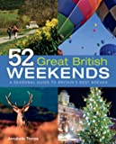 52 Great British Weekends: A Seasonal Guide to Britain's Best Breaks (IMM Lifestyle Books) Getaways for Spring, Summer, Autumn & Winter in England, Scotland & Wales with Travel Info & Beautiful Photos