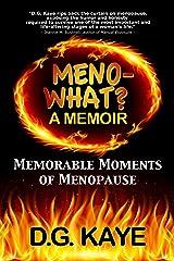 Meno-What? A Memoir: Memorable Moments Of Menopause Kindle Edition