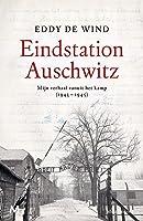 Eindstation Auschwitz: Mijn verhaal vanuit het kamp (1943 - 1945)
