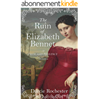 The Ruin of Elizabeth Bennet: A Pride and Prejudice Variation (English Edition)