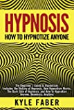 Hypnosis - How to Hypnotize Anyone: The Beginner's Guide to Hypnotism - Includes the History of Hypnosis, How Hypnotism…