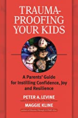 Trauma-Proofing Your Kids: A Parents' Guide for Instilling Confidence, Joy and Resilience Kindle Edition