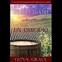 Invecchiato per un Omicidio (Un Giallo Intimo tra i Vigneti della Toscana—Libro 1)